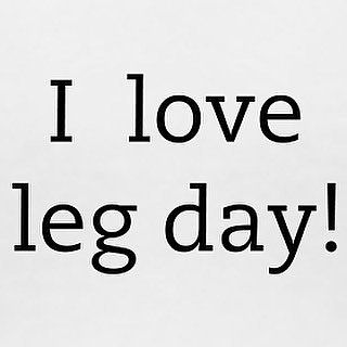 I love leg day